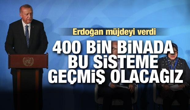 Cumhurbaşkanı Erdoğan: 400 bin binada bu geçmiş olacağız