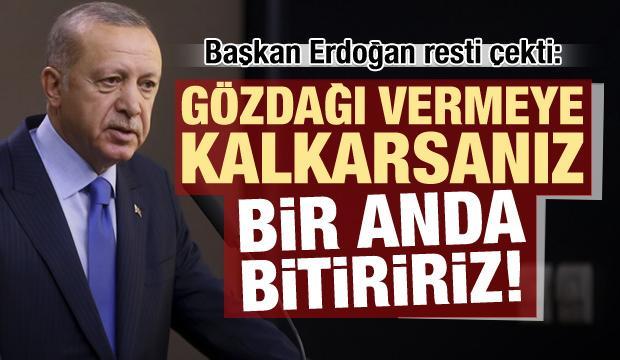 Son dakika: Erdoğan: Gözdağı vermeye kalkarsanız bir anda bitiririz!