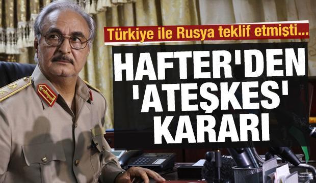 Türkiye ile Rusya teklif etmişti... Hafter'den 'ateşkes' kararı