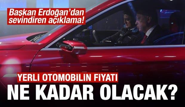 Yerli otomobilin fiyatı ne kadar olacak! Erdoğan'dan sevindiren açıklama!