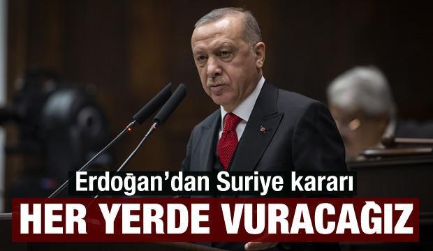 Son dakika! Cumhurbaşkanı Erdoğan'dan Suriye kararı: Her yerde vuracağız