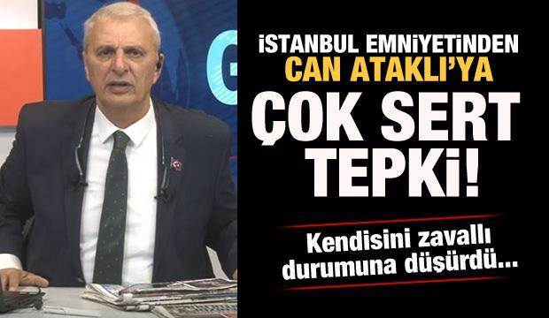 İstanbul Emniyeti'nden Can Ataklı'ya sert tepki: Zavallı...