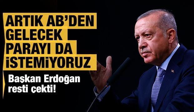 Başkan Erdoğan: Biz artık AB'den gelecek parayı da istemiyoruz