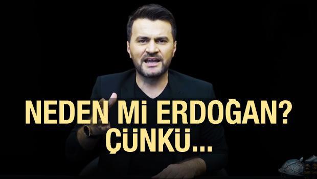 Neden mi Erdoğan diyoruz? Çünkü...