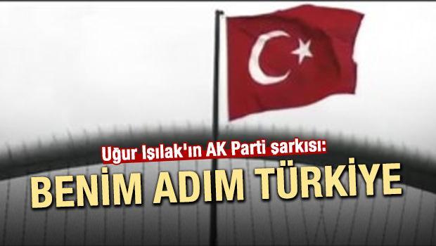 Işılak'ın AK Parti şarkısı: Benim adım Türkiye