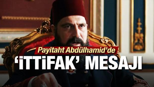 Payitaht Abdülhamid'de 'ittifak' mesajı